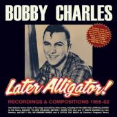 Charles, Bobby - Later Alligator! Recordings & Compositions 1955-62 (2CD)