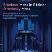 Rundfunkchor Berlin - Bruckner/Stravinsky: Mass In E Minor/Mass
