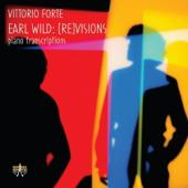 Forte, Vittorio - Earl Wild: [Re]Visions (Piano Transcriptions)