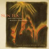 Sun Ra & His Myth Arkestra - When Angels Speak Of Love