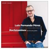 Luis Fernando Perez - Rachmaninov Oeuvres Pour Piano