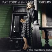 Pat Todd & The Rankoutsiders - The Past Came Callin