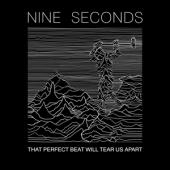 Nine Seconds - That Perfect Beat Will Tear Us Apart