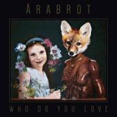 Arabrot - Who Do You Love (LP)