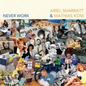 Sharatt, Ariel & Mathias Kom - Never Work (LP)