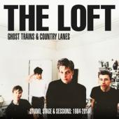 Loft - Ghost Trains & Country Lanes  (Studio, Stage And Sessions 1984-2005) (2CD)