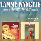 Wynette, Tammy - Your Good Girl'S Gonna Go Bad (Take Me To Your World - I Don'T Wanna Play House)