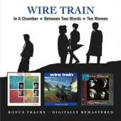 Wire Train - In A Chamber/Between Two Words/Ten Women (2CD)
