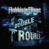 Lablanc, Robbie - Double Trouble (Co-Produced By Steve Overland)