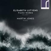 Martin Jones - Elisabeth Lutyens Piano Works Volum