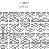 Burn, Chris & Philip Thomas - As If Is