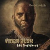 Vidar Busk & His True Believers - The Civilized Life