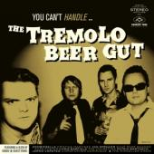 The Tremolo Beer Gut - You Cant Handle The Tremolo Beer Gu