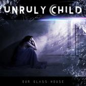 Unruly Child - In Our Glass House