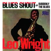 Wright, Leo - Blues Shout + Suddenly The Blues