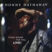 Hathaway, Donny - These Songs For You, Live!