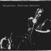 Morphine - Bootleg Detroit