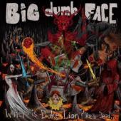 Big Dumb Face - Where is Duke Lion He's Dead