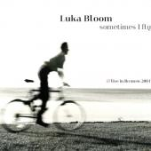 Bloom, Luka - Sometimes I Fly (Live In Bremen, 2001)