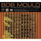 Mould, Bob - Bob Mould + Last Dog And Pony Show + LiveDog98 (3CD) (cover)