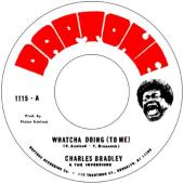 "Bradley, Charles - Watcha Doing (To Me) (Feat. The Inversions) (7"")"