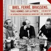 Brel/Ferré/Brassens - Trois Hommes Sur La Photo (Deluxe) (4CD+DVD)