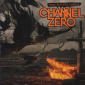 Channel Zero - Feed 'Em With A Brick