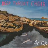 Deep Throat Choir - Be OK (LP)