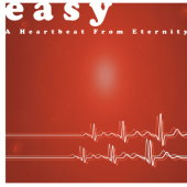 Easy - A Heartbeat From Eternity