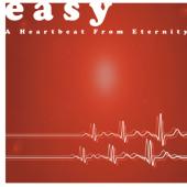 Easy - A Heartbeat From Eternity