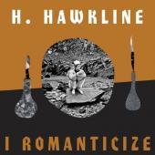 H. Hawkline - I Romanticize (LP)