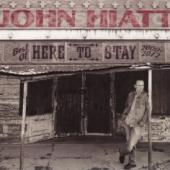 Hiatt, John - Here To Stay (Best Of 2000-2012)