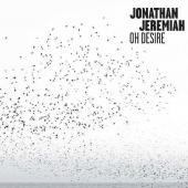Jeremiah, Jonathan - Oh Desire