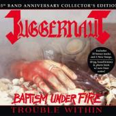 Juggernaut - Baptism Under Fire & Trouble Within (2CD)