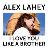 Lahey, Alex - I Love You Like A Brother (Yellow Vinyl) (LP)