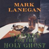 Lanegan, Mark - Whiskey For The Holy Ghost (2LP)