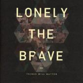 Lonely The Brave - Things Will Matter