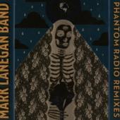 Mark Lanegan Band - A Thousand Miles Of Midnight: The Phantom Radio Remixes