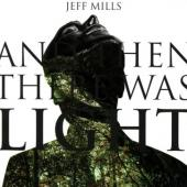 Mills, Jeff - And Then There Was Light