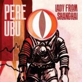 Pere Ubu - Lady From Shanghai (cover)