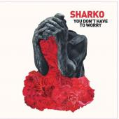Sharko - You Don't Have To Worry