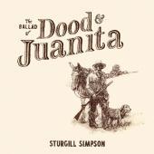 SIMPSON, STURGILL - BALLAD OF DOOD & JUANITA