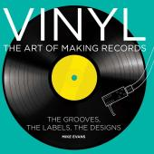 Evans, Mike - Vinyl The Art Of Making Records (The Grooves, The Labels, The Designs) (BOOK)