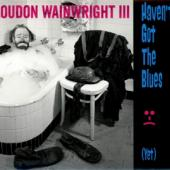 Wainwright, Loudon -iii- - Haven__t Got The Blues.. (cover)
