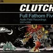 Clutch - Full Fathom Five: Audio Field Recordings