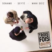Seyte & Senamo & Mani Deiz - Trois Fois Rien
